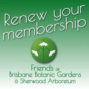 Renew Membership of the Friends of Brisbane Botanic Gardens and Sherwood Arboretum