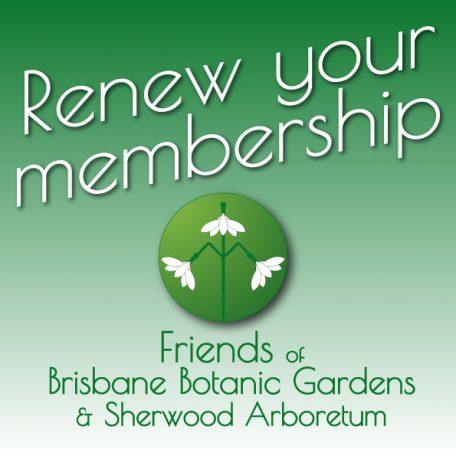 Renew Membership of the Friends of Brisbane Botanic Gardens and Sherwood Arboretum